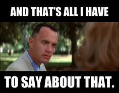 forrestgump_thats-all-i-have-to-say-about-that