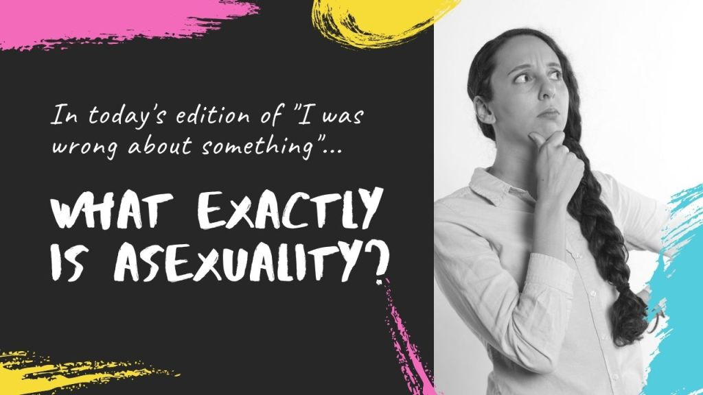 "Image: In today's edition of ""I was wrong about something""... What exactly is asexuality?"